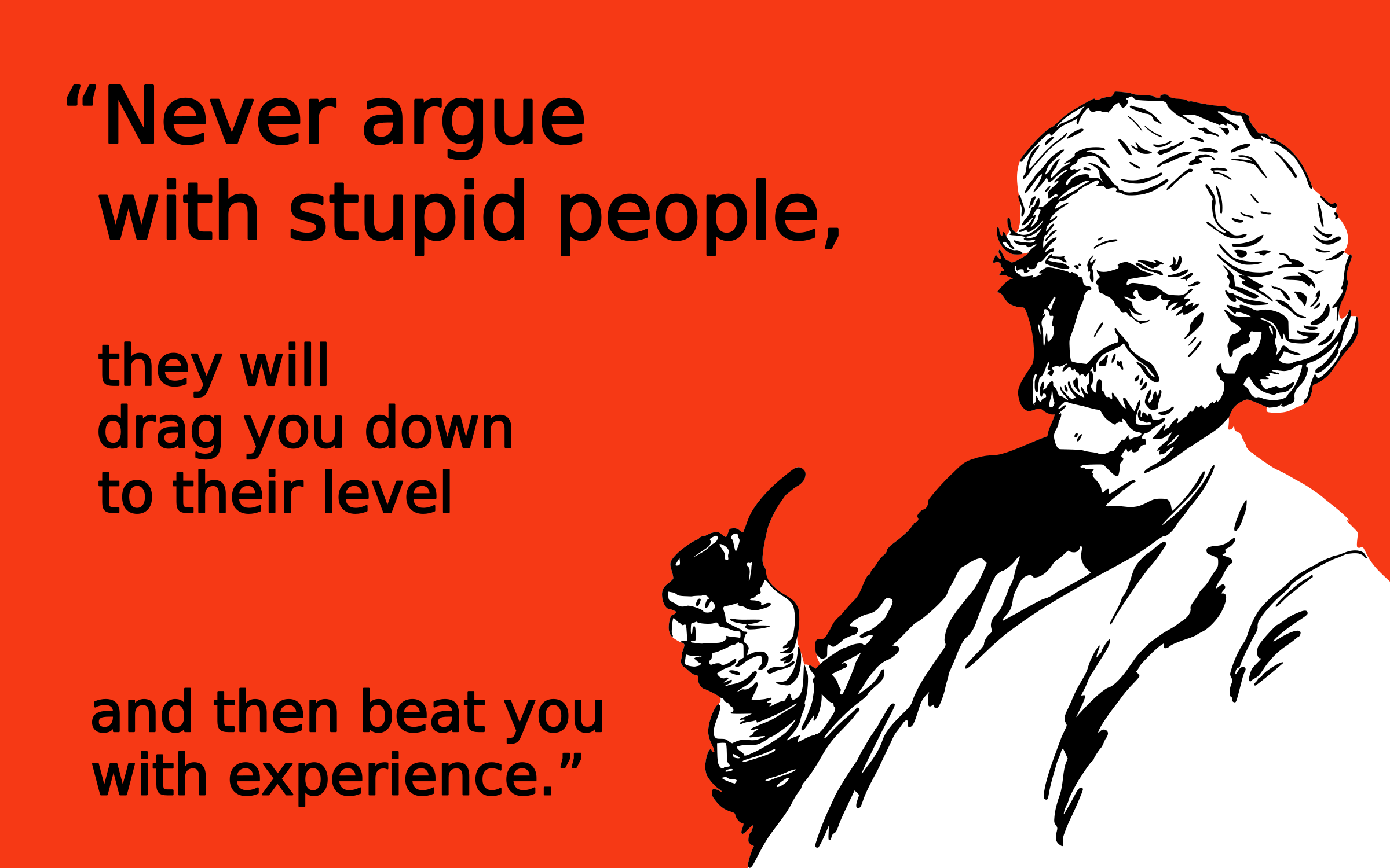 Never argue with stupid people by Lazur URH