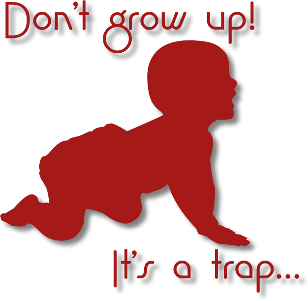 Don't grow up! It's a trap...