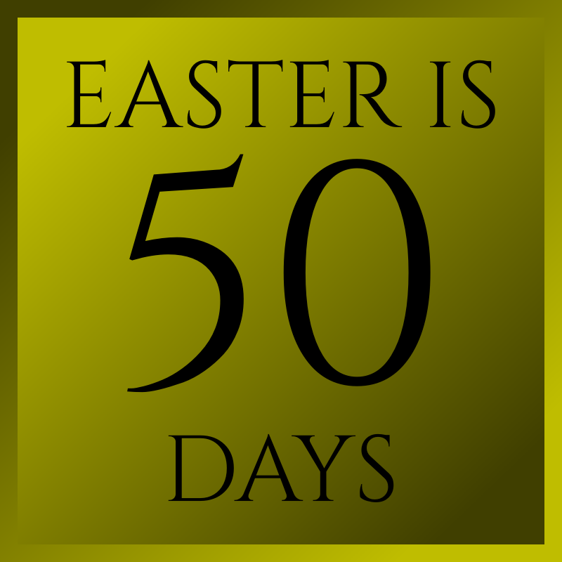 Easter Is 50 Days
