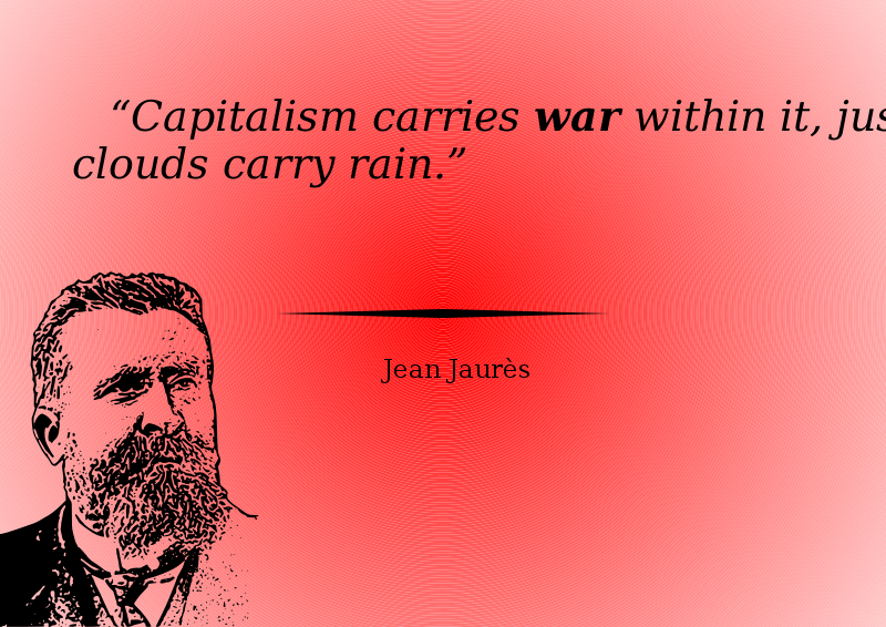 Capitalism carries war within it, just like clouds carry rain