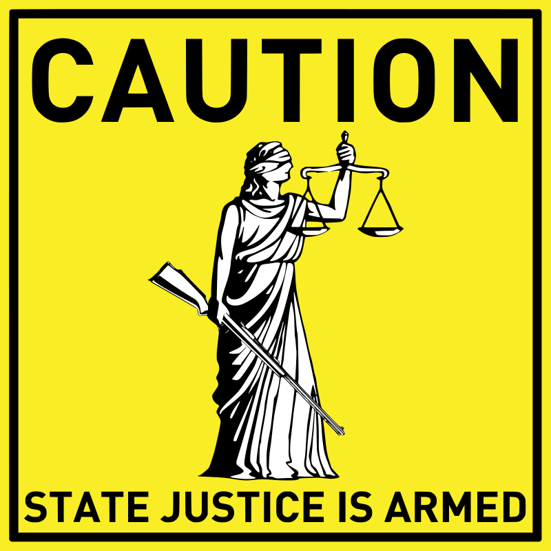 Caution - State justice is armed