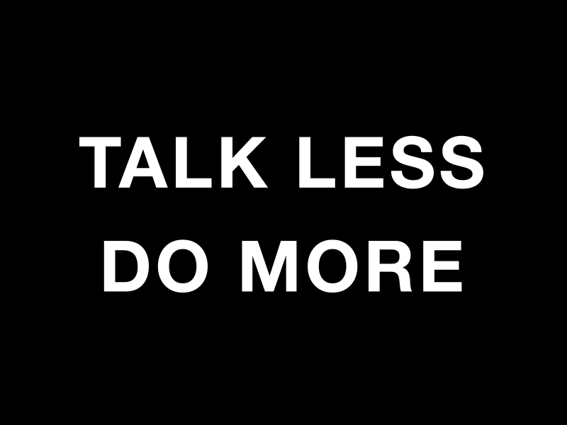 TALK LESS DO MORE