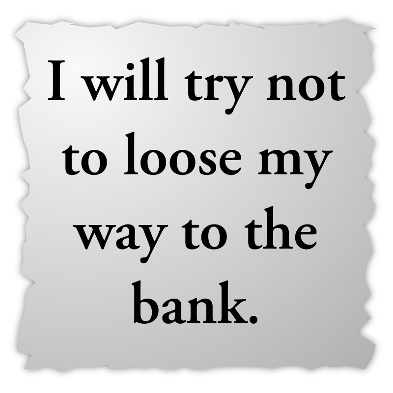"Sentence with incorrectly spelled word by jhnri4 - A sentence that says ""I will try not to loose my way to the bank."""