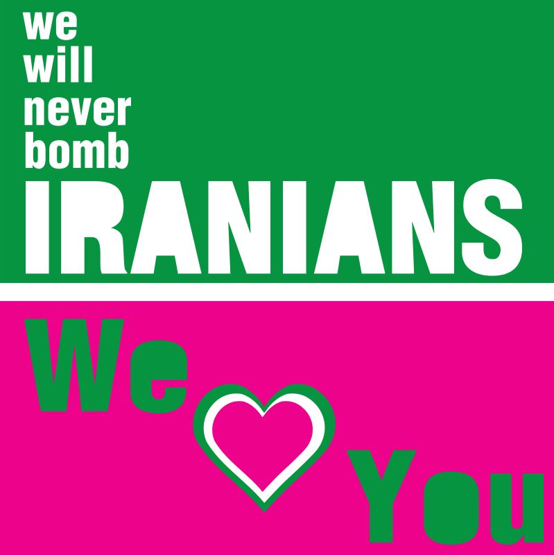 IRANIANS - we will never bomb your country -  We love You by worker - message: we will never bomb iranians