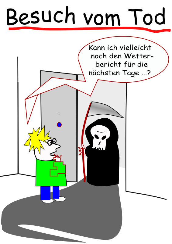 visit from death by user unknown - Cartoon, showing a Person, opening the door, facing death and asking, wether the weather forecast could be awaited (in german language)