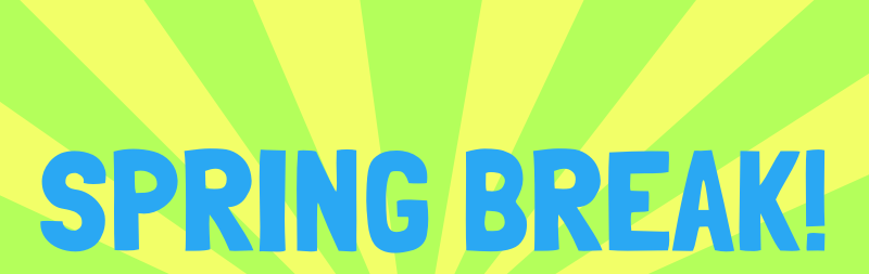 Spring Break  by Scout - A spring break announcement.