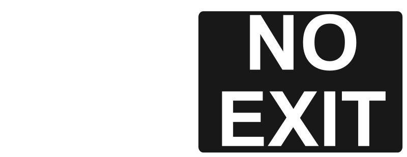 No Exit - White on Black 1 by Rfc1394 - no exit text